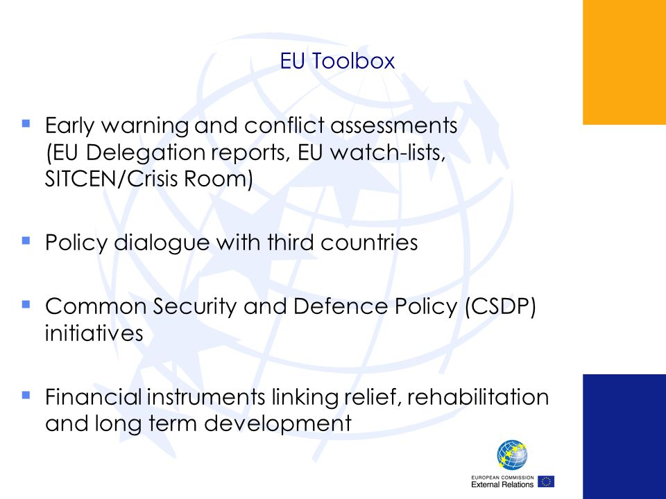 EU Toolbox Early warning and conflict assessments (EU Delegation reports, EU watch-lists, SITCEN/Crisis Room) Policy dialogue with third countries Com