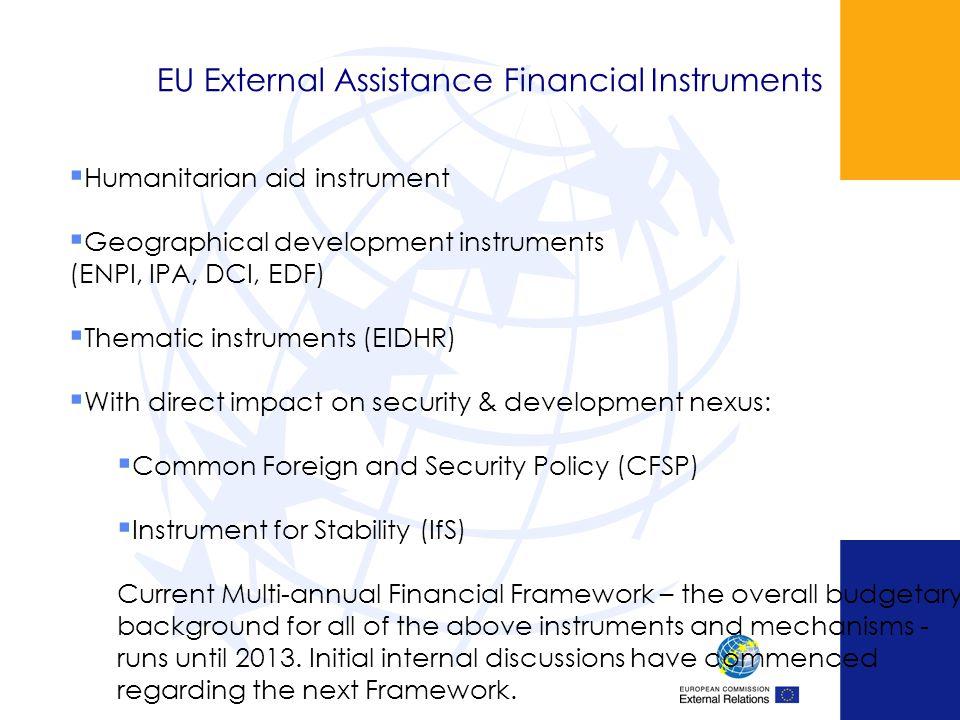 EU External Assistance Financial Instruments Humanitarian aid instrument Geographical development instruments (ENPI, IPA, DCI, EDF) Thematic instrumen