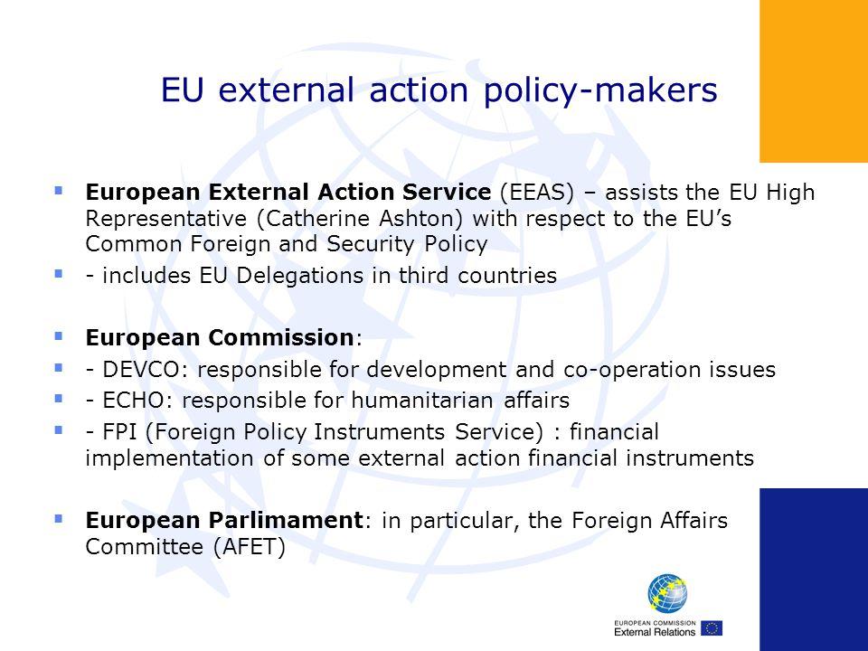 EU external action policy-makers European External Action Service (EEAS) – assists the EU High Representative (Catherine Ashton) with respect to the E