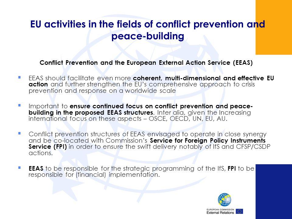 EU activities in the fields of conflict prevention and peace-building Conflict Prevention and the European External Action Service (EEAS) EEAS should