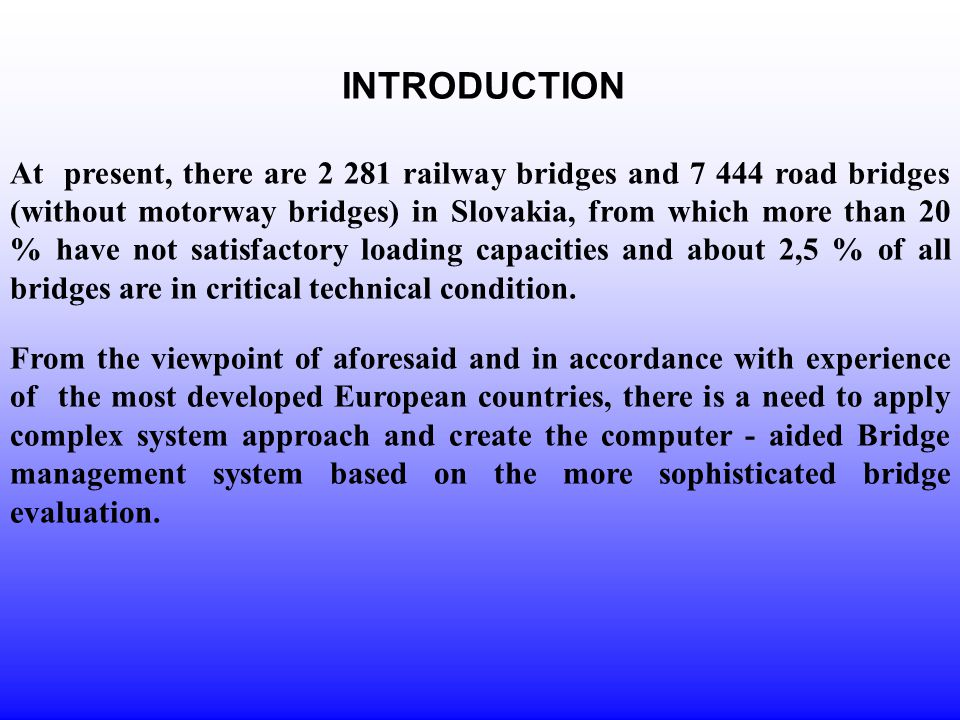 INTRODUCTION At present, there are 2 281 railway bridges and 7 444 road bridges (without motorway bridges) in Slovakia, from which more than 20 % have