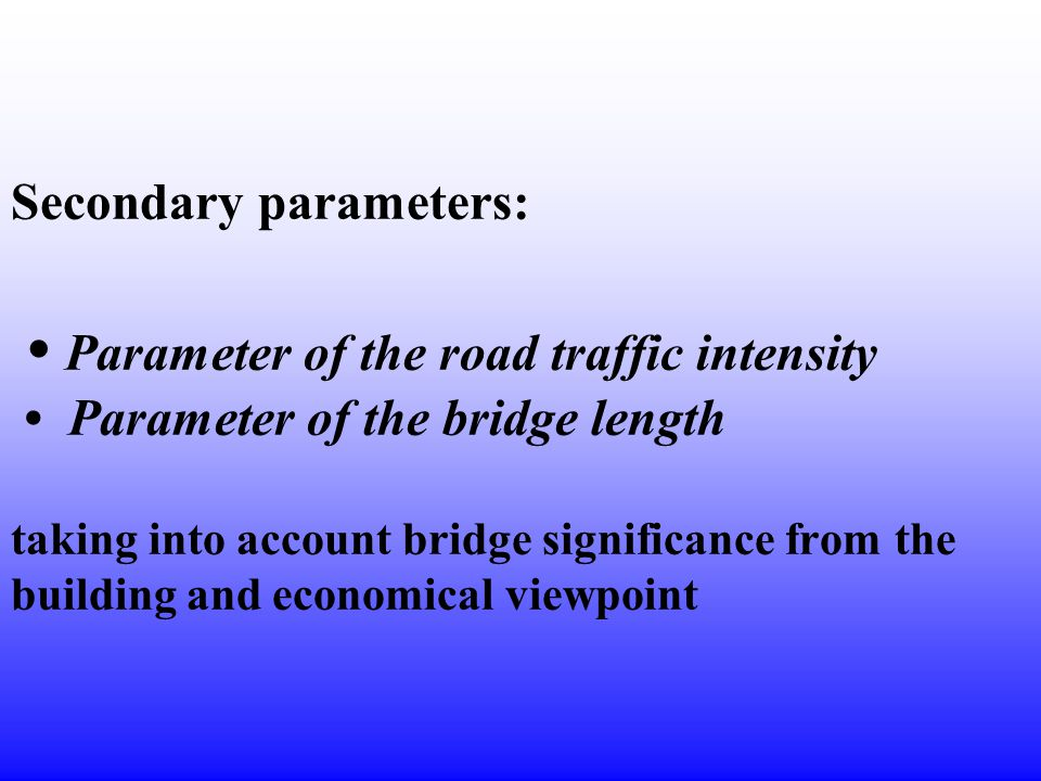 Secondary parameters: Parameter of the road traffic intensity Parameter of the bridge length taking into account bridge significance from the building