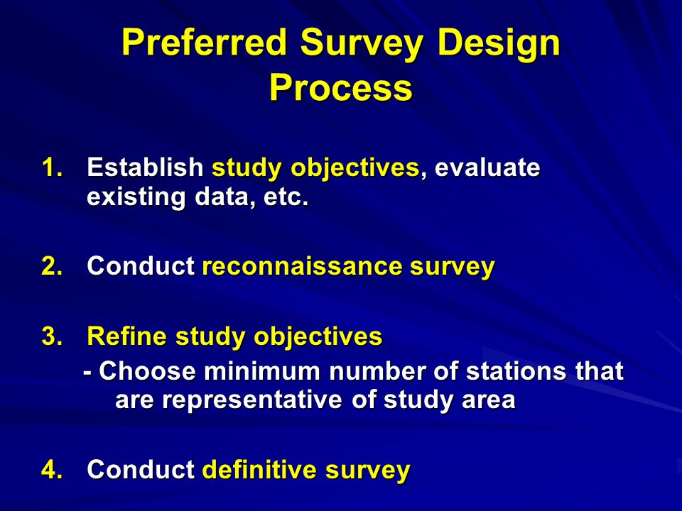 Preferred Survey Design Process 1.Establish study objectives, evaluate existing data, etc.
