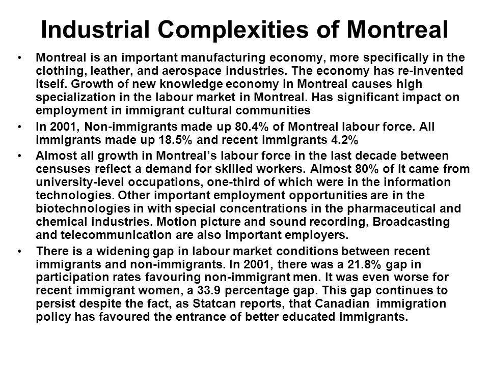 Industrial Complexities of Montreal Montreal is an important manufacturing economy, more specifically in the clothing, leather, and aerospace industri