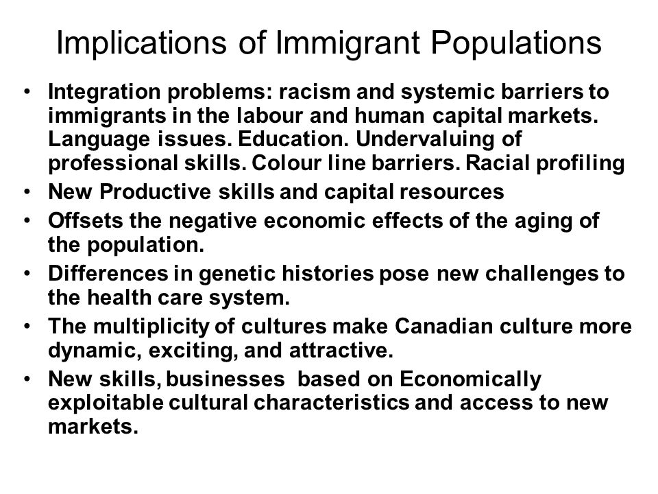 Implications of Immigrant Populations Integration problems: racism and systemic barriers to immigrants in the labour and human capital markets. Langua