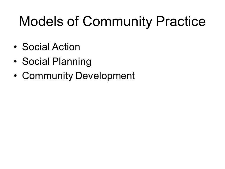 Models of Community Practice Social Action Social Planning Community Development