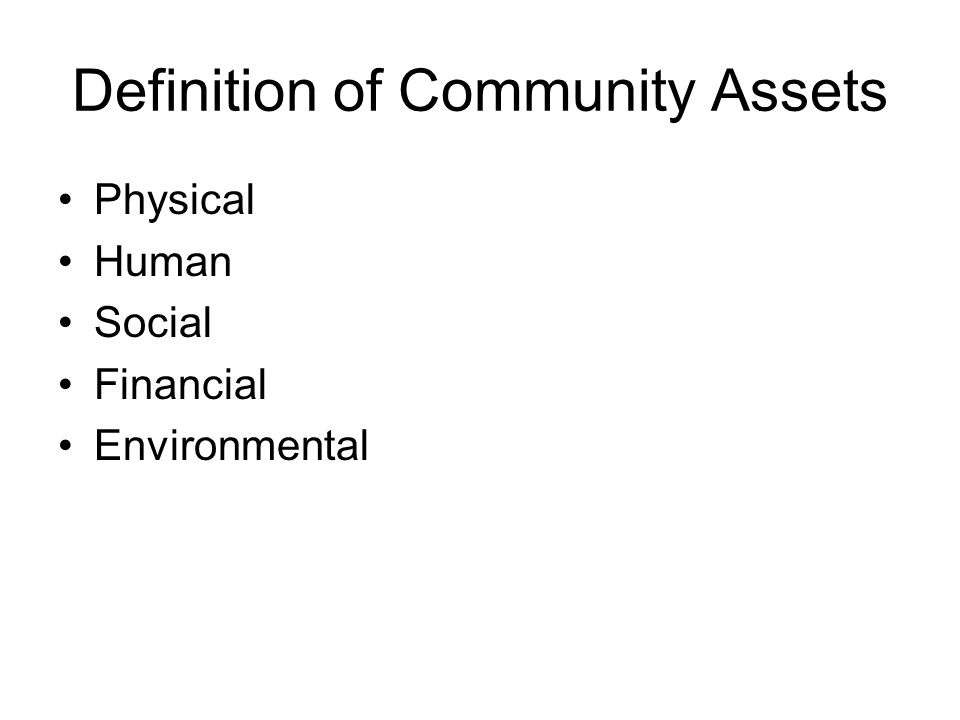 Definition of Community Assets Physical Human Social Financial Environmental