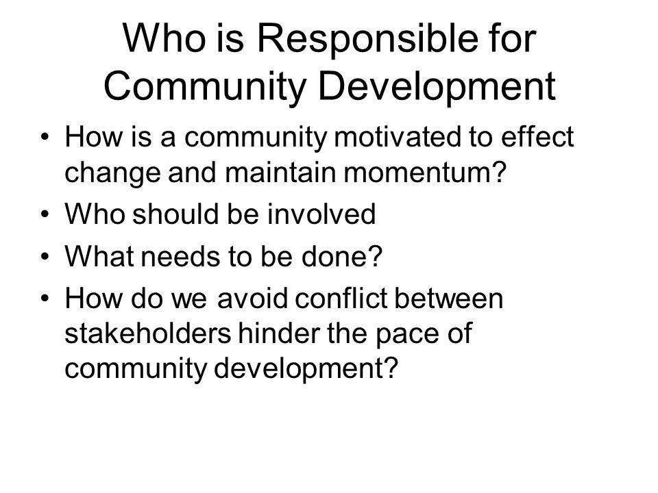 Community Development Presumes that community change can be pursued through a model of public participation.