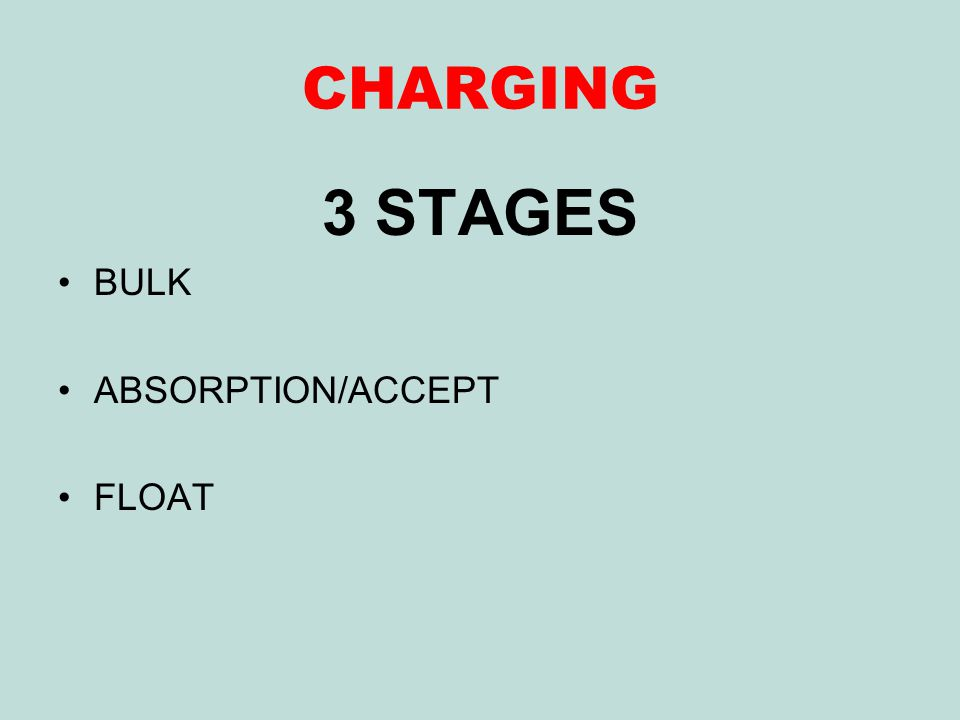 CHARGING 3 STAGES BULK ABSORPTION/ACCEPT FLOAT