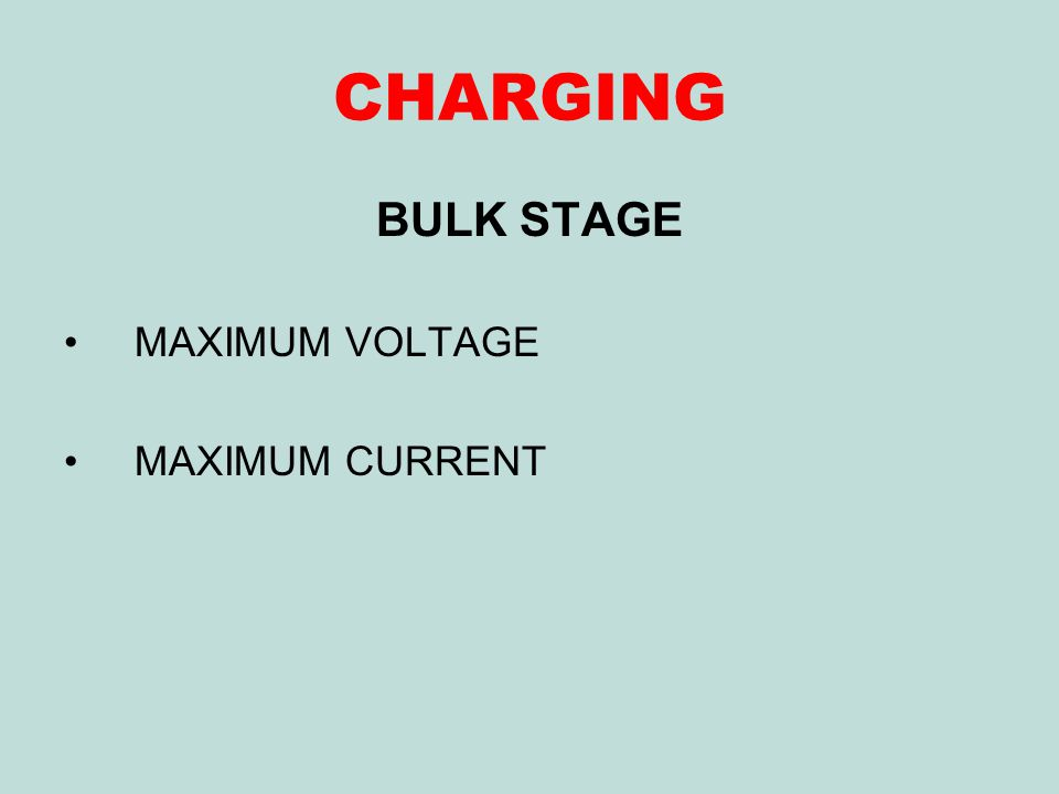 CHARGING BULK STAGE MAXIMUM VOLTAGE MAXIMUM CURRENT