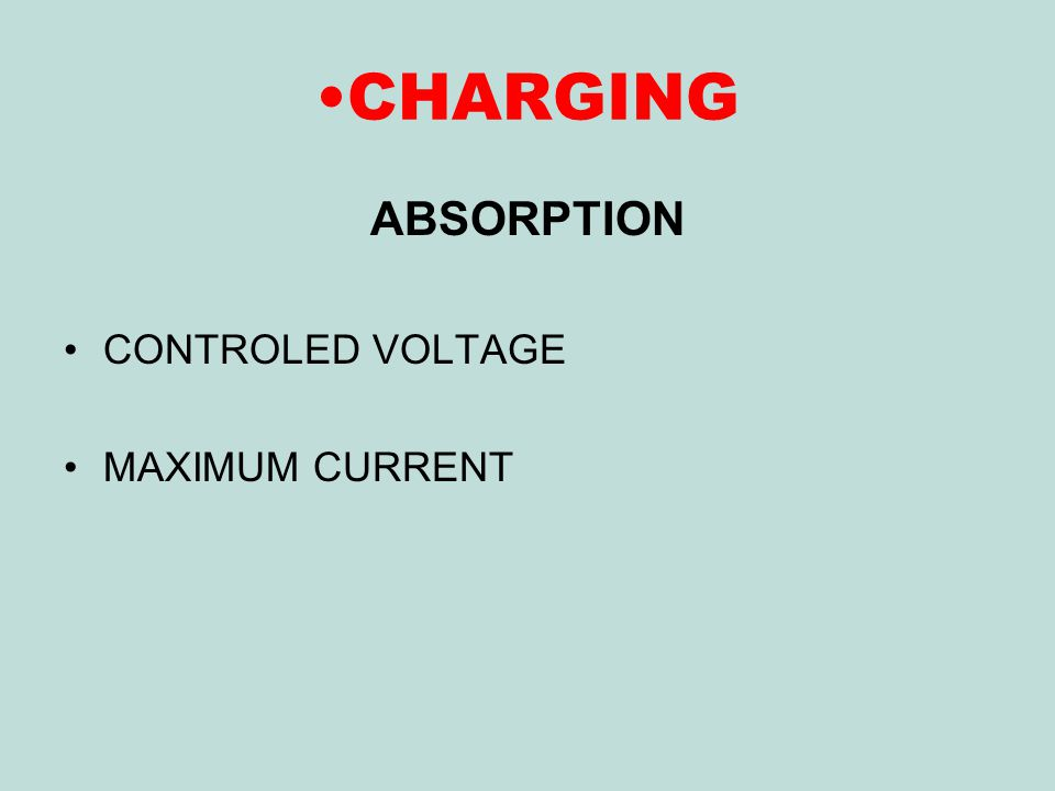 CHARGING ABSORPTION CONTROLED VOLTAGE MAXIMUM CURRENT