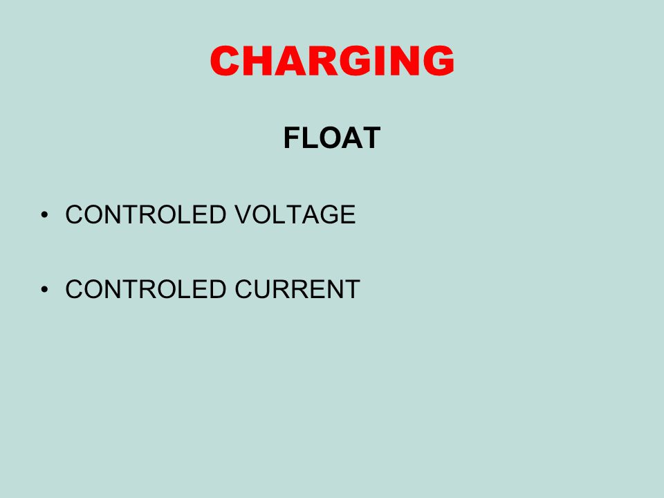 CHARGING FLOAT CONTROLED VOLTAGE CONTROLED CURRENT