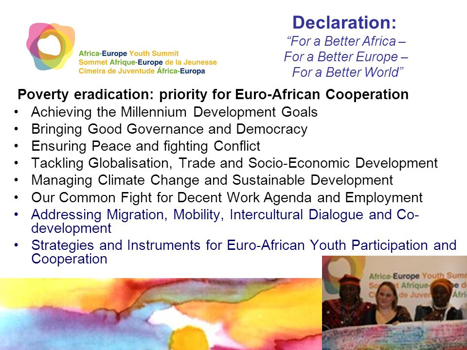 Poverty eradication: priority for Euro-African Cooperation Achieving the Millennium Development Goals Bringing Good Governance and Democracy Ensuring