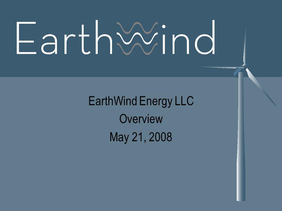 EarthWind Energy LLC Overview May 21, 2008