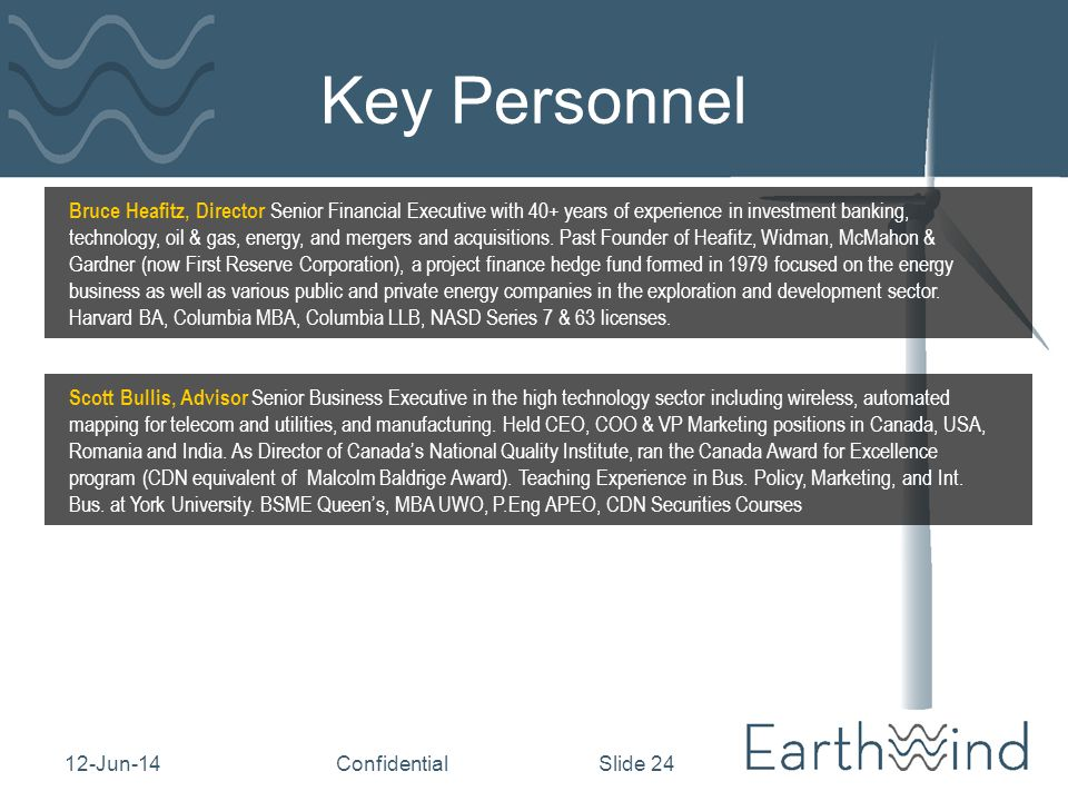 12-Jun-14Confidential Slide 24 Key Personnel Scott Bullis, Advisor Senior Business Executive in the high technology sector including wireless, automated mapping for telecom and utilities, and manufacturing.