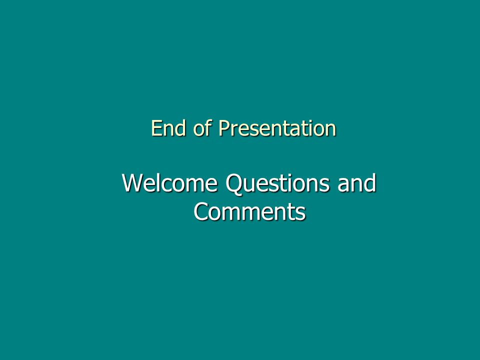 End of Presentation Welcome Questions and Comments