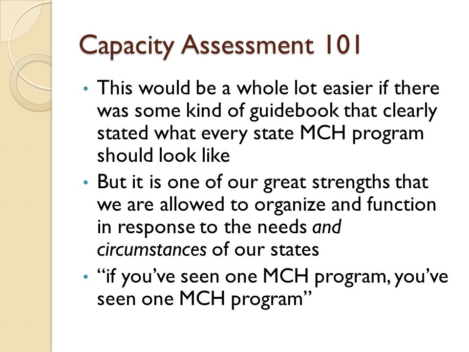 Capacity Assessment 101 This would be a whole lot easier if there was some kind of guidebook that clearly stated what every state MCH program should l
