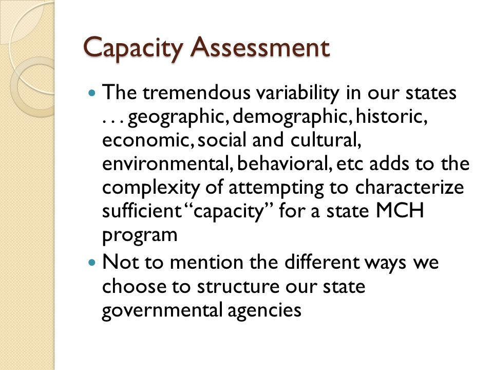 Capacity Assessment The tremendous variability in our states... geographic, demographic, historic, economic, social and cultural, environmental, behav