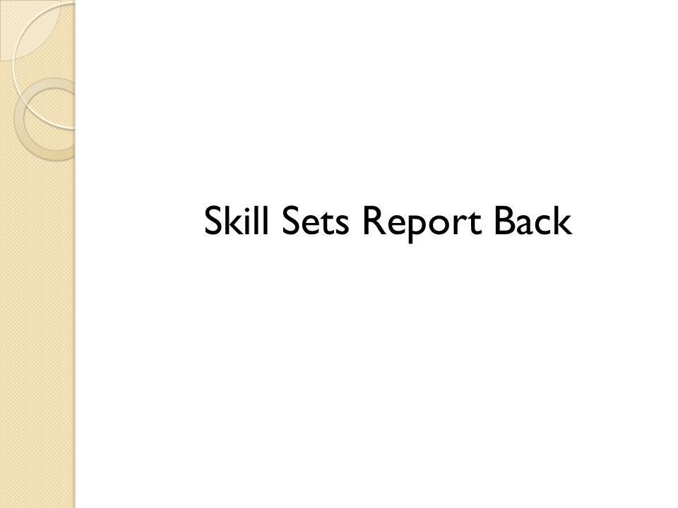 Skill Sets Report Back