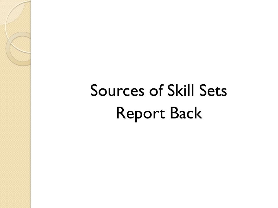 Sources of Skill Sets Report Back
