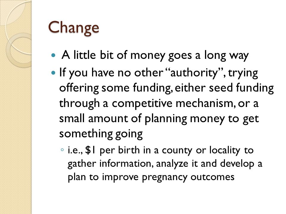 Change A little bit of money goes a long way If you have no other authority, trying offering some funding, either seed funding through a competitive m