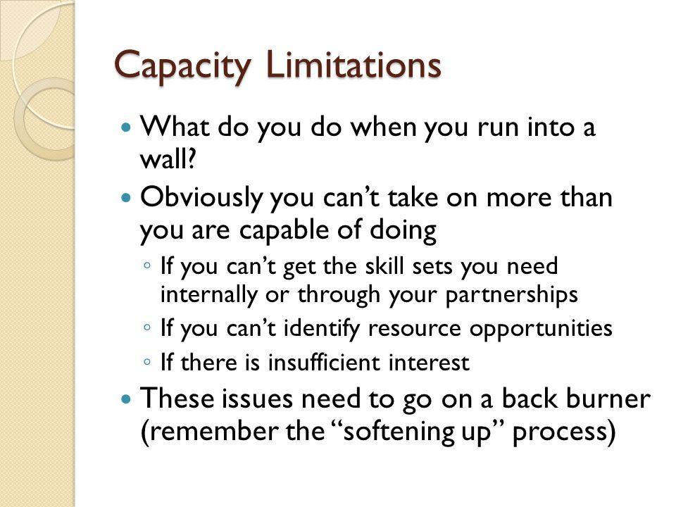 Capacity Limitations What do you do when you run into a wall? Obviously you cant take on more than you are capable of doing If you cant get the skill
