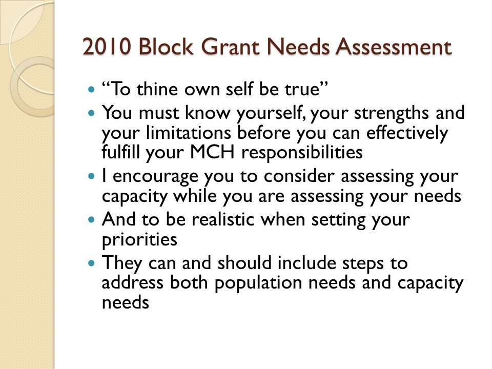 2010 Block Grant Needs Assessment To thine own self be true You must know yourself, your strengths and your limitations before you can effectively ful