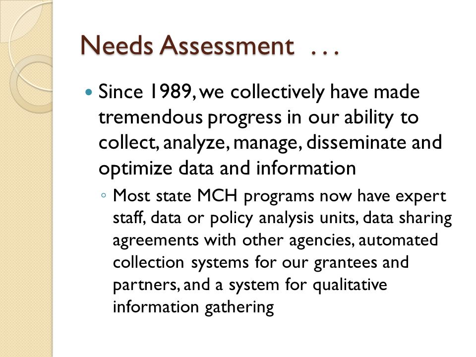 Needs Assessment... Since 1989, we collectively have made tremendous progress in our ability to collect, analyze, manage, disseminate and optimize dat