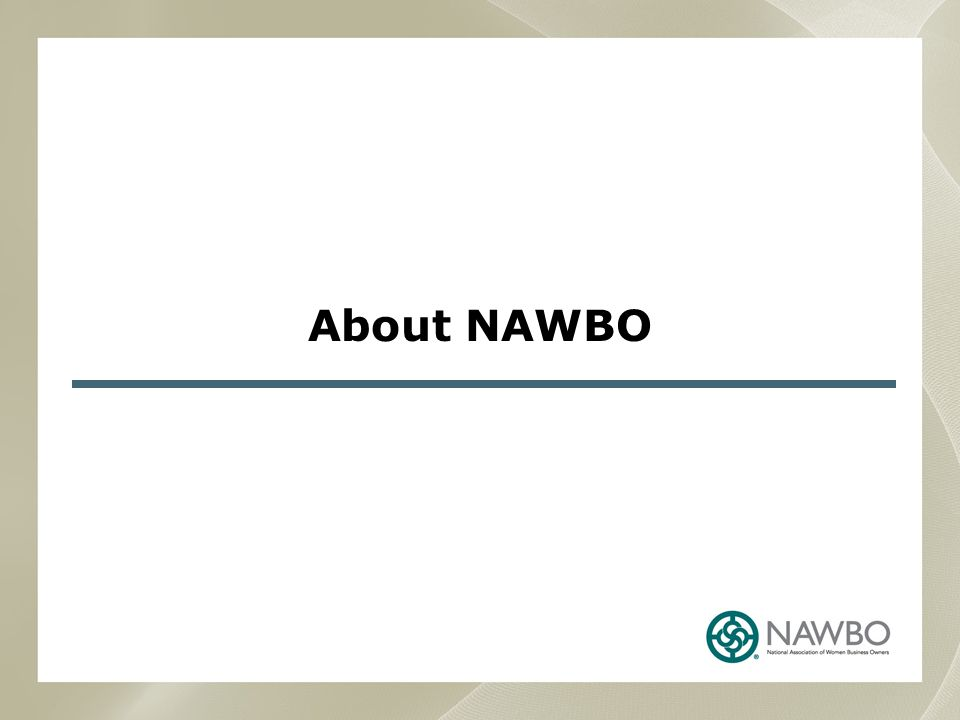 ABOUT NAWBO Founded in 1975 in Washington D.C.to advocate on behalf of women- owned businesses.