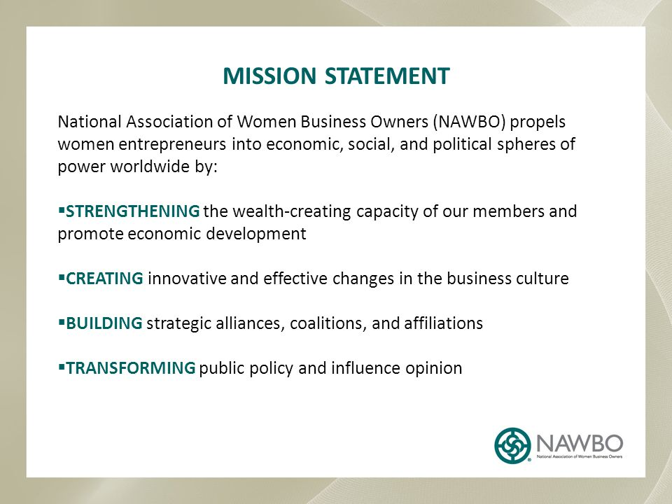2020 VISION FOR NAWBO Must take ownership of our collective future, and shared responsibility for the growth and development of women entrepreneurs.