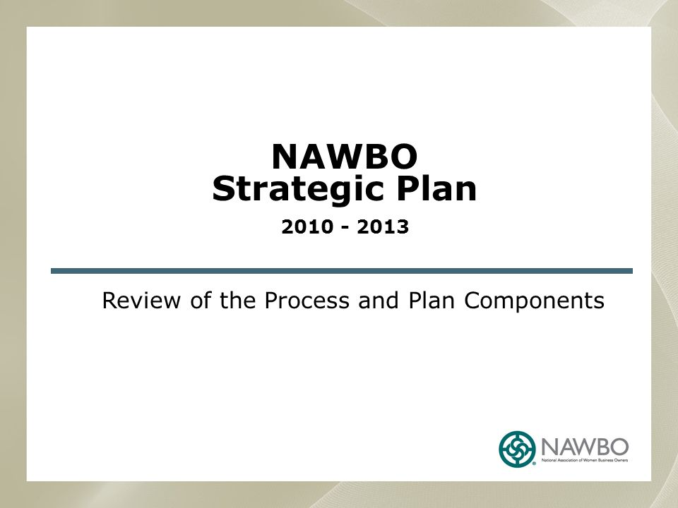 NAWBO Strategic Plan 2010 - 2013 Review of the Process and Plan Components