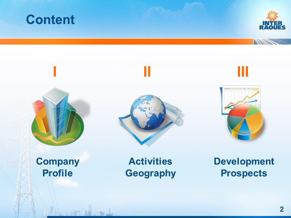 2 Content Company Profile I Activities Geography II Development Prospects III