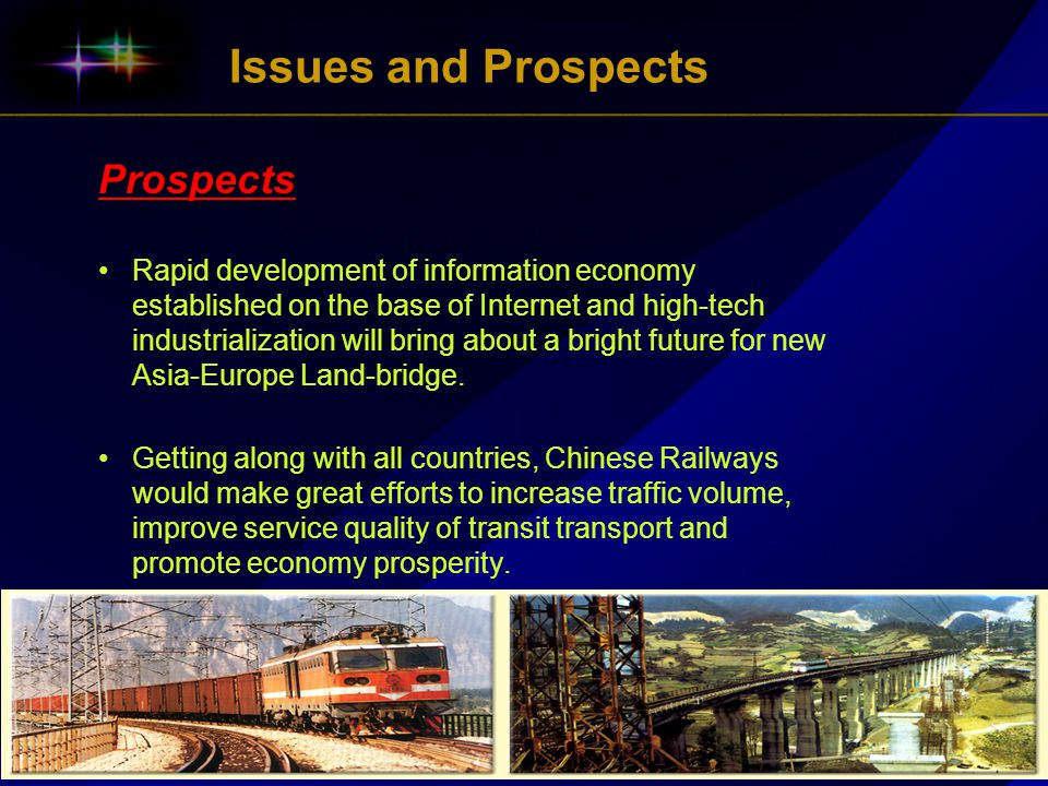 Issues and ProspectsProspects Rapid development of information economy established on the base of Internet and high-tech industrialization will bring about a bright future for new Asia-Europe Land-bridge.