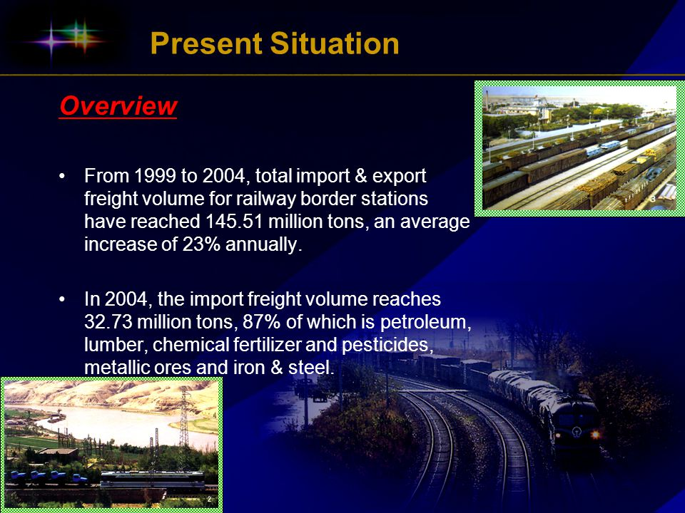 Present SituationOverview From 1999 to 2004, total import & export freight volume for railway border stations have reached million tons, an average increase of 23% annually.