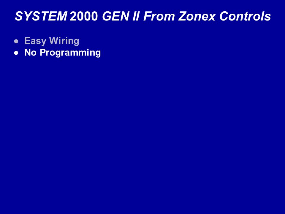 SYSTEM 2000 GEN II From Zonex Controls Easy Wiring No Programming