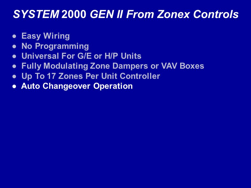 SYSTEM 2000 GEN II From Zonex Controls Easy Wiring No Programming Universal For G/E or H/P Units Fully Modulating Zone Dampers or VAV Boxes Up To 17 Zones Per Unit Controller Auto Changeover Operation