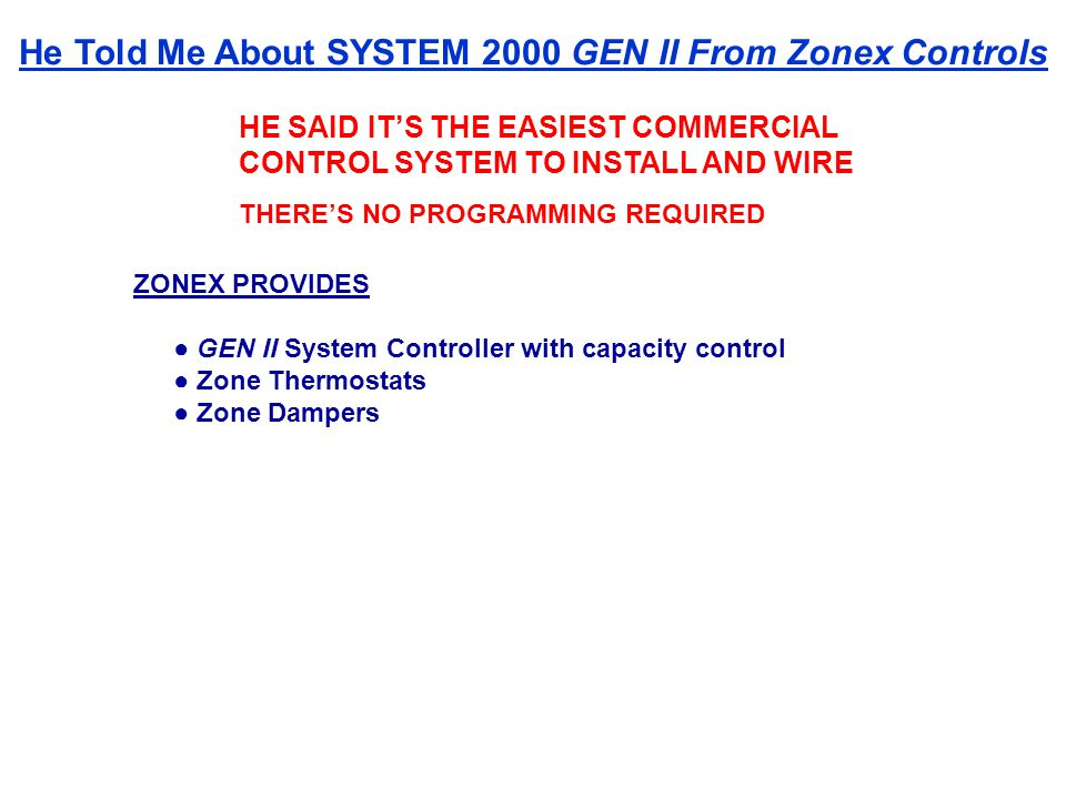 HE SAID ITS THE EASIEST COMMERCIAL CONTROL SYSTEM TO INSTALL AND WIRE THERES NO PROGRAMMING REQUIRED ZONEX PROVIDES GEN II System Controller with capa