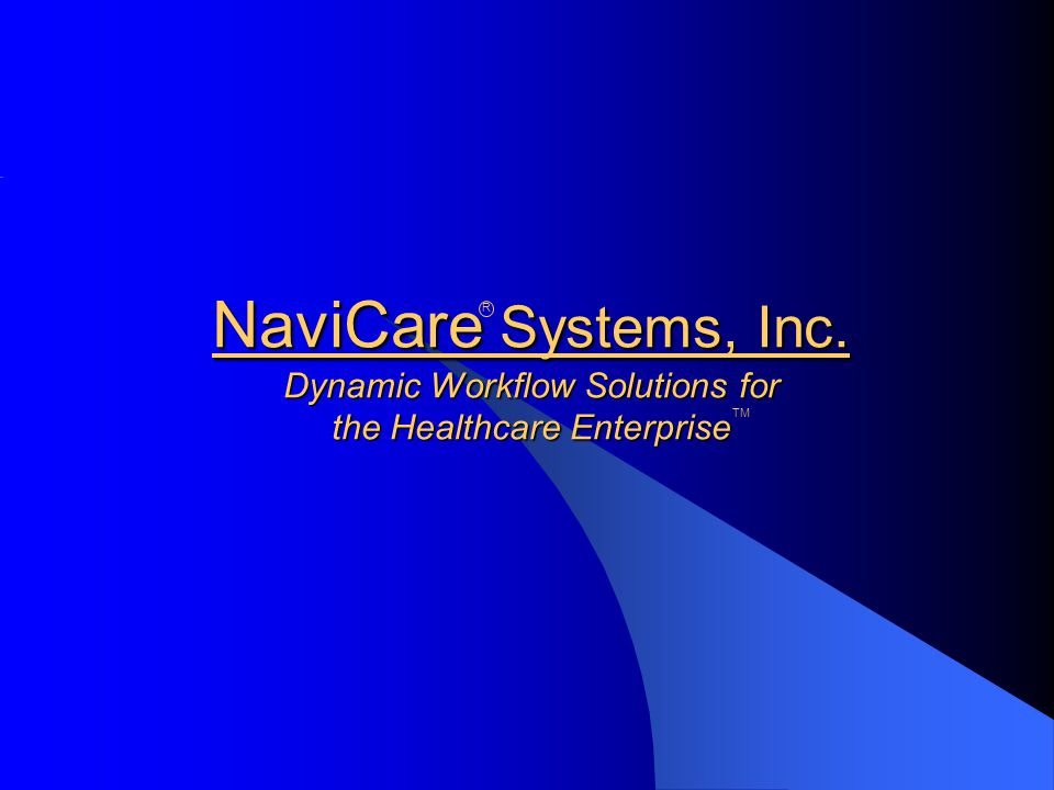 NaviCare Systems, Inc. Dynamic Workflow Solutions for the Healthcare Enterprise R TM
