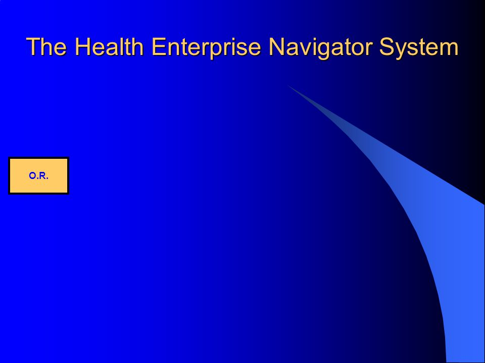 The Health Enterprise Navigator System O.R.