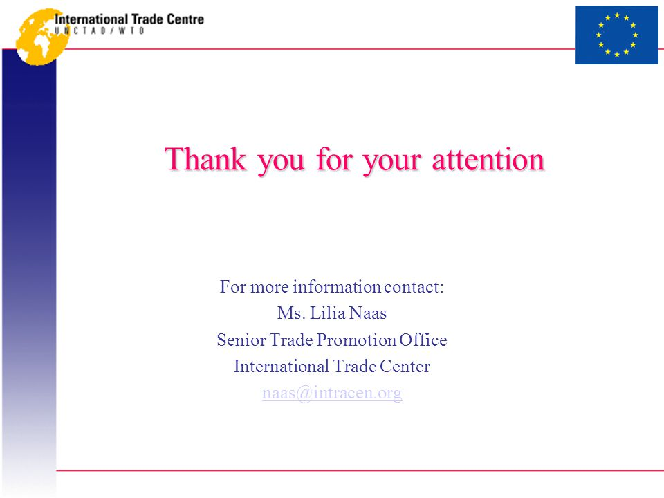 Thank you for your attention For more information contact: Ms.