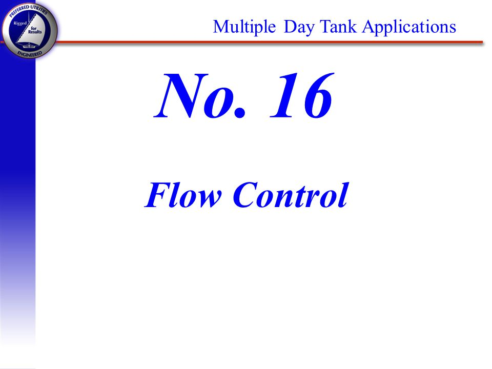 Flow Control No. 16 Multiple Day Tank Applications