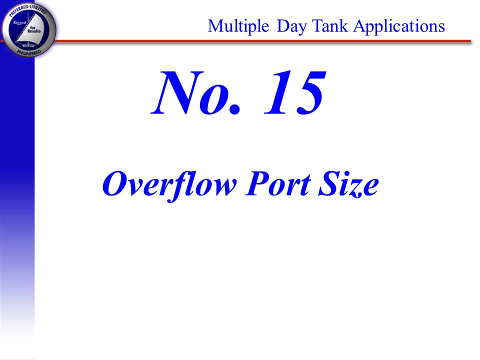 Overflow Port Size No. 15 Multiple Day Tank Applications