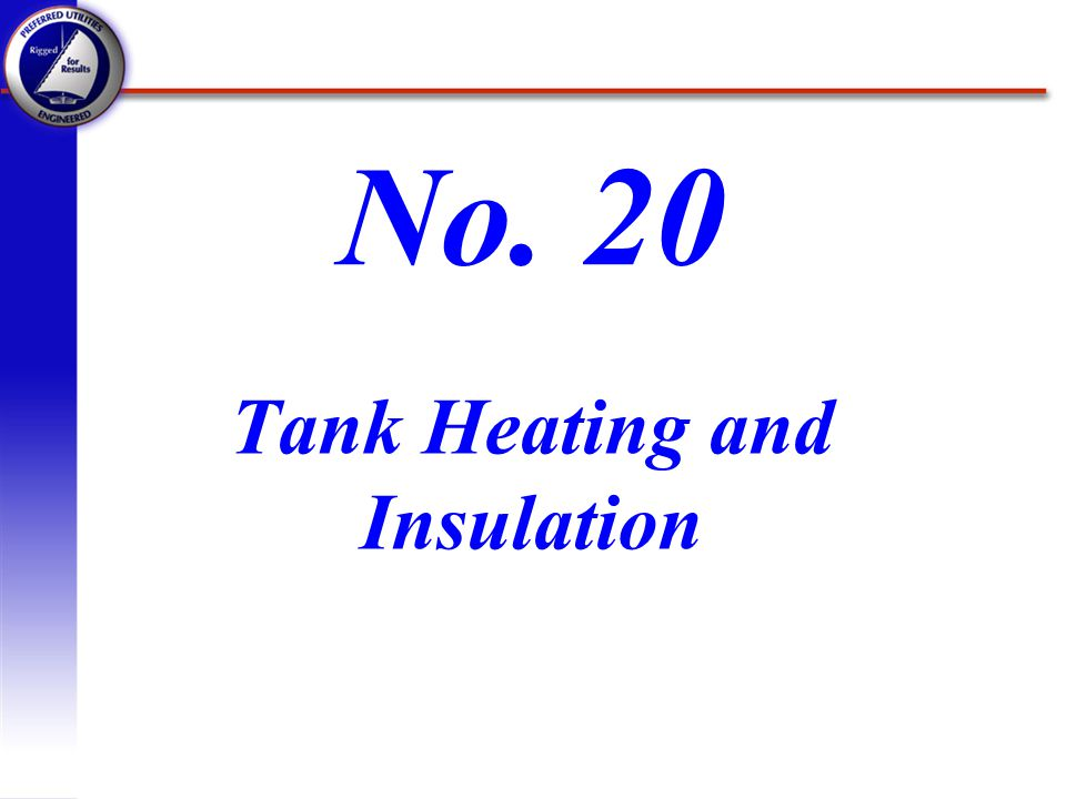 Tank Heating and Insulation No. 20