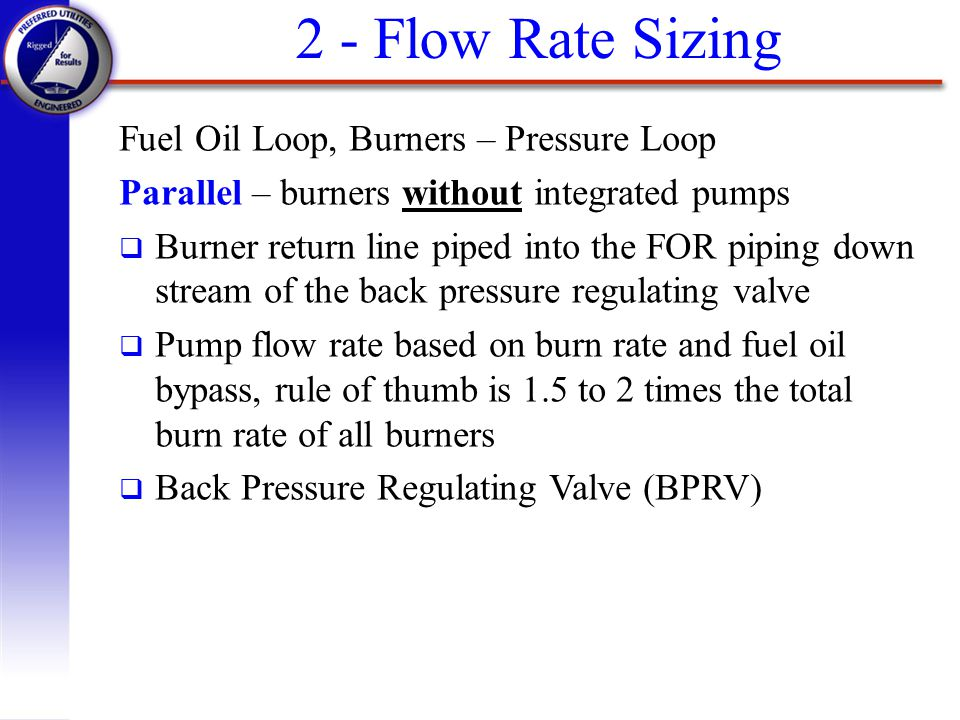 Fuel Oil Loop, Burners – Pressure Loop Parallel – burners without integrated pumps q Burner return line piped into the FOR piping down stream of the b
