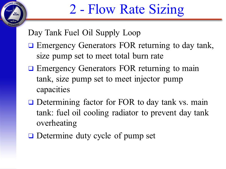 Day Tank Fuel Oil Supply Loop q Emergency Generators FOR returning to day tank, size pump set to meet total burn rate q Emergency Generators FOR retur