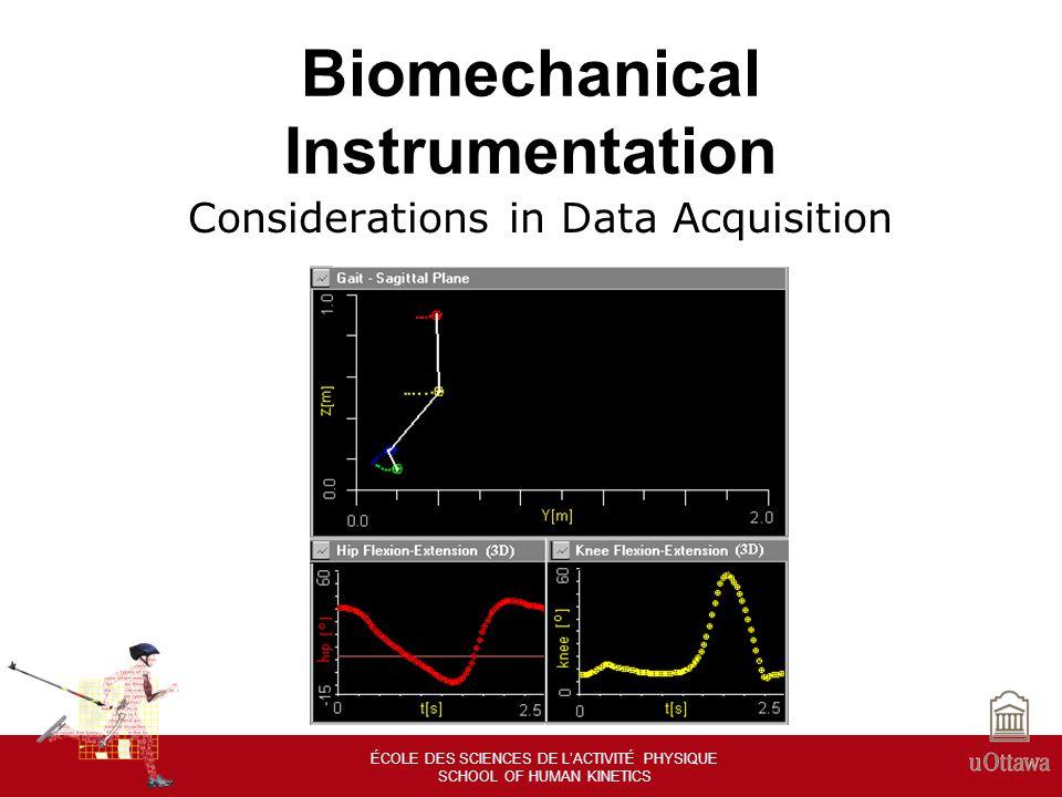 ÉCOLE DES SCIENCES DE LACTIVITÉ PHYSIQUE SCHOOL OF HUMAN KINETICS Data Acquisition in Biomechanics Why??.