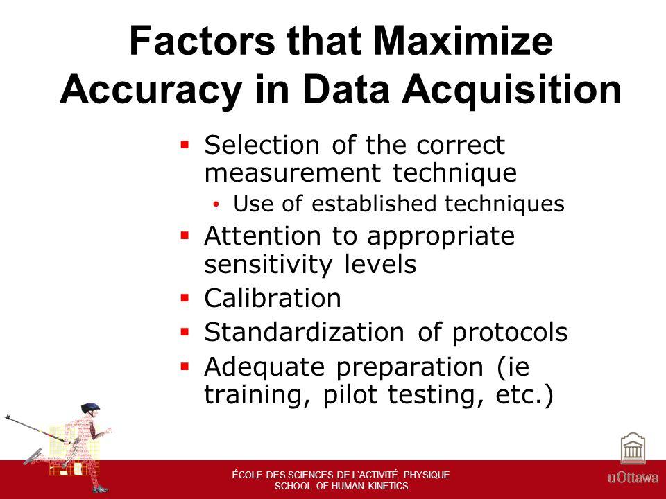 ÉCOLE DES SCIENCES DE LACTIVITÉ PHYSIQUE SCHOOL OF HUMAN KINETICS Factors that Maximize Accuracy in Data Acquisition Attention to the Details Good Decisions