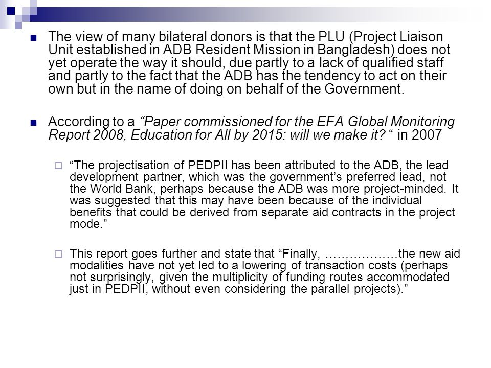 The view of many bilateral donors is that the PLU (Project Liaison Unit established in ADB Resident Mission in Bangladesh) does not yet operate the wa