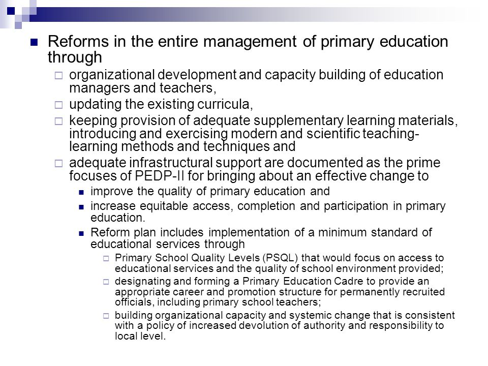 According to the PEDP II official documents, direct beneficiaries of PEDP II are as follows: about 18.5 million children (of which 53 poor) in the formal and non-formal primary education sub-sector in 64 districts comprising of 481 Upazillas – in about 65,000 primary schools.
