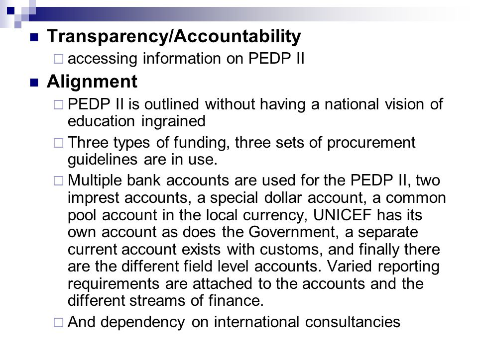 Transparency/Accountability accessing information on PEDP II Alignment PEDP II is outlined without having a national vision of education ingrained Thr